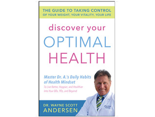 Discover Your Optimal Health: The Guide to Taking Control of Your Weight, Your Vitality, Your Life Wayne Scott Andersen