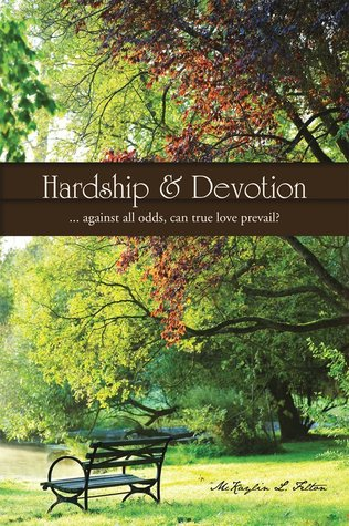 Hardship & Devotion: ... Against All Odds, Can True Love Prevail? McKaylin L. Felton