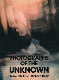 Photographs Of The Unknown  by  Robert Rickard