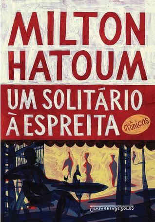 Um Solitário à Espreita  by  Milton Hatoum