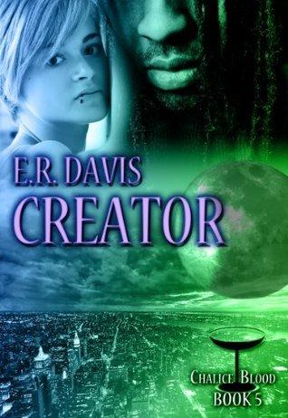 Creator (Chalice Blood #5) E.R. Davis