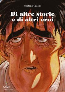 Di altre storie e di altri eroi Stefano Casini