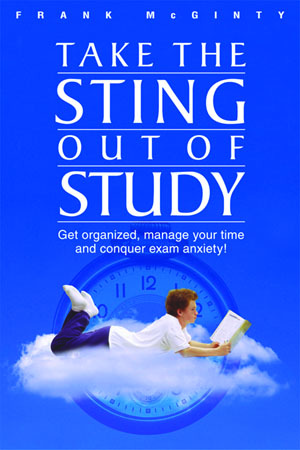 Take the Sting Out of Study: Get Organized, Manage Your Time and Conquer Exam Anxiety! Frank McGinty