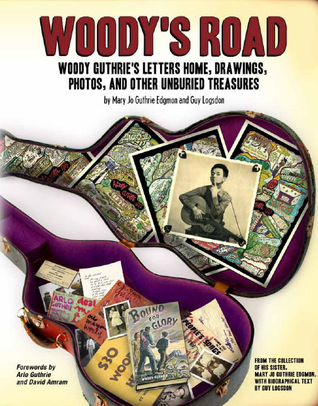Woodys Road: Woody Guthries Letters Home, Drawings, Photos, and Other Unburied Treasures  by  Mary Jo Guthrie
