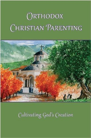 Orthodox Christian Parenting - Cultivating Gods Creation  by  Marie L. Eliades M.A.