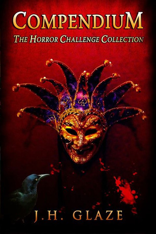 Compendium: The Horror Challenge Collection  by  J.H. Glaze