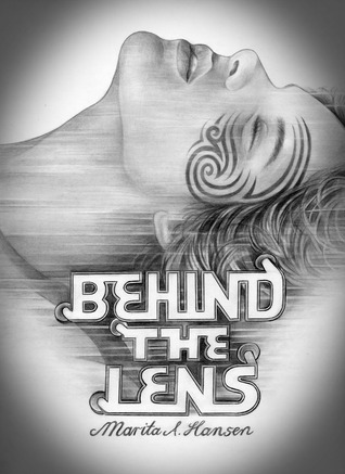 Behind the Lens (Behind the Lives, #3)  by  Marita A. Hansen