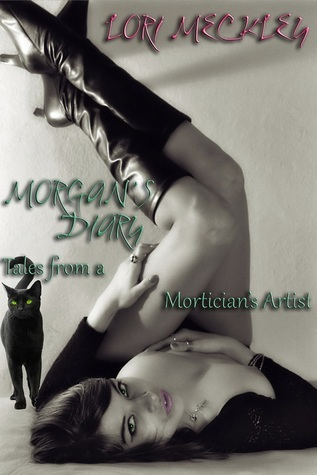 Morgans Diary, Tales of a Morticians Artist (The Morticians Artist Trilogy #1) Lori Meckley