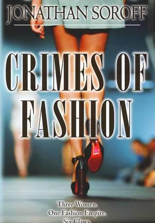 Crimes of Fashion: Three Women. One Fashion Empire. Six Claws.  by  Jonathan Soroff