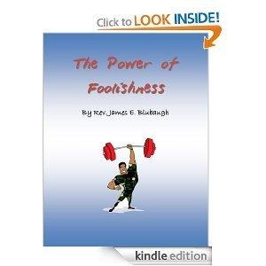 The Power of Foolishness  by  James Bluebaugh