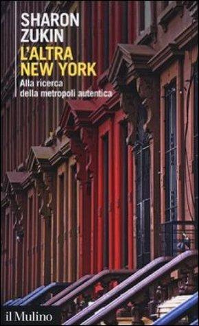 Laltra New York. Alla ricerca della metropoli autentica  by  Sharon Zukin