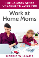 The Common Sense Organizers Guide for Work at Home Moms Debbie R. Williams