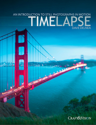 Time lapse. An introduction to still photographs in motion  by  Dave Delnea
