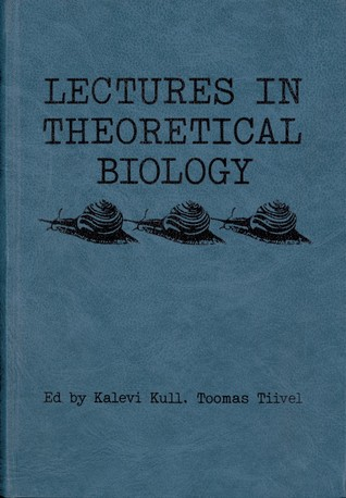 Lectures in theoretical biology  by  Kalevi Kull