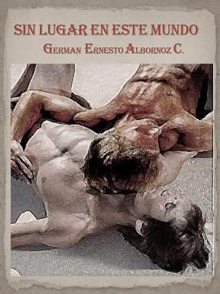 SIN LUGAR EN ESTE MUNDO GERMAN ERNESTO ALBORNOZ