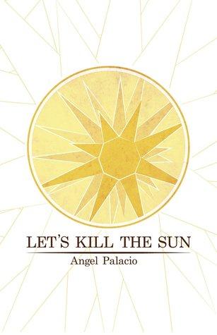 Lets Kill The Sun Angel Palacio