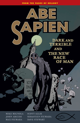 Abe Sapien, Vol. 3: Dark & Terrible & the New Race of Man  by  Mike Mignola