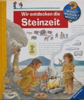 Wir entdecken die Steinzeit Doris Rübel