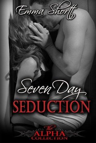 Seven Day Seduction (The Alpha Collection, #1) Emma Shortt