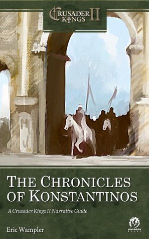 The Chronicles of Konstantinos: A Crusader Kings II Narrative Guide Eric Wampler