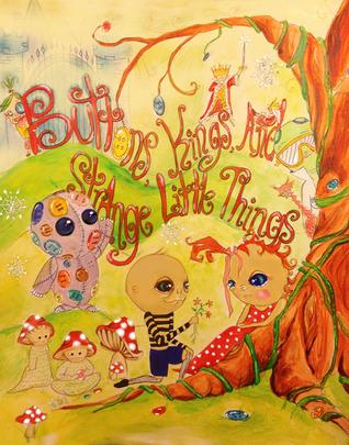 Buttons, Kings and Strange Little Things Tanya Gomelskaya