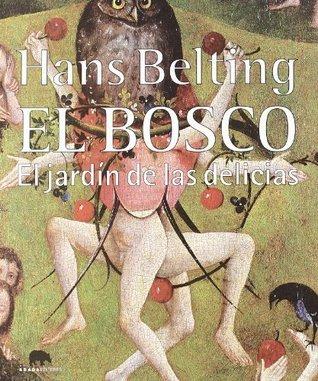El Bosco. El jardín de las delicias  by  Hans Belting