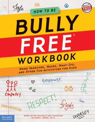How to Be Bully Free Workbook  by  Allan L. Beane