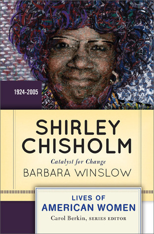 Shirley Chisholm: Catalyst for Change Barbara Winslow