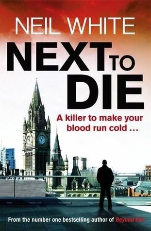 Next to Die (Joe & Sam Parker #1)  by  Neil  White
