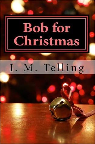 Bob for Christmas I.M. Telling
