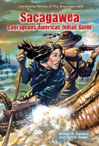 Sacagawea: Courageous American Indian Guide  by  William R. Sanford