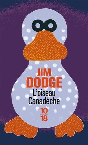 LOiseau Canadèche Jim Dodge