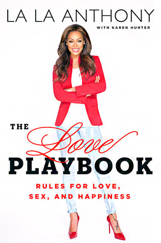 The Love Playbook: Rules for Love, Sex, and Happiness  by  La La Anthony