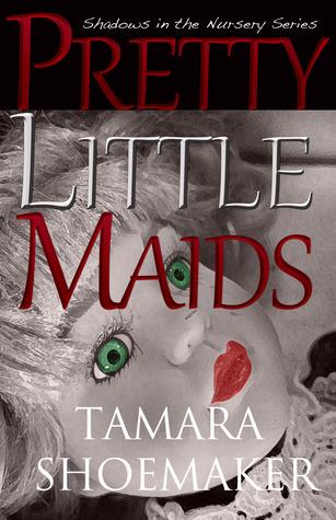 Pretty Little Maids (Shadows in the Nursery Series, #2) Tamara Shoemaker