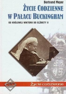 Życie codzienne w Pałacu Buckingham. Od Wiktorii do Elżbiety II Bertrand Meyer-Stabley