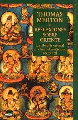 Reflexiones sobre oriente  by  Thomas Merton