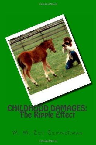 Childhood Damages: The Ripple Effect M.M. Zip Zimmerman