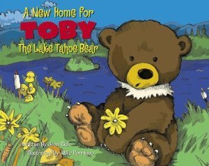 A New Home for Toby: The Lake Tahoe Bear  by  Jean Eick