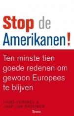 Stop de Amerikanen! Ten minste tien goede redenen om gewoon Europees te blijven  by  Hans Versnel