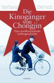 Die Kinogänger von Chongjin - eine nordkoreanische Liebesgeschichte  by  Barbara Demick