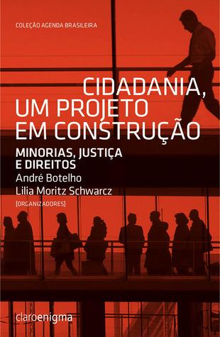 Cidadania, Um Projeto em Construção - Minorias, justiça e direitos  by  André Botelho