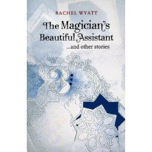 The Magicians Beautiful Assistant  by  Rachel Wyatt