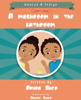 A Mushroom in the Bathroom (Amarys and Indigo, #1)  by  Amira Shea