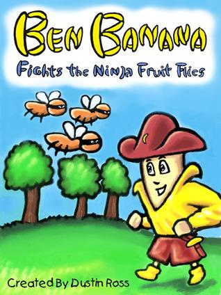 Ben Banana Fights The Ninja Fruit Flies  by  Dustin Ross