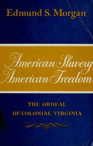 American Slavery - American Freedom: The Ordeal of Colonial Virginia  by  Edmund S. Morgan