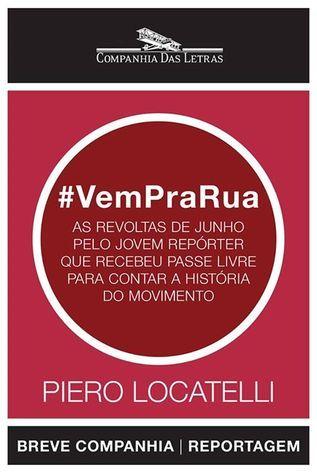 #VemPraRua - As revoltas de junho pelo jovem repórter que recebeu passe livre para contar a história do movimento  by  Piero Locatelli