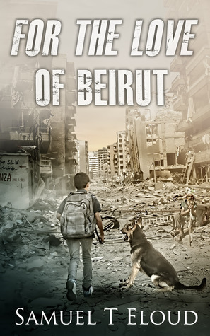 For the Love of Beirut  by  Samuel T. Eloud