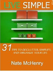 Live Simple: 31 Tips To Declutter, Simplify, And Organize Your Life [Kindle Edition]  by  Nate McHenry