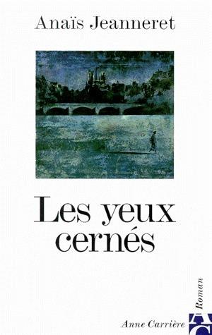 Les Yeux cernés  by  Anaïs Jeanneret