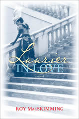 Laurier in Love  by  Roy MacSkimming